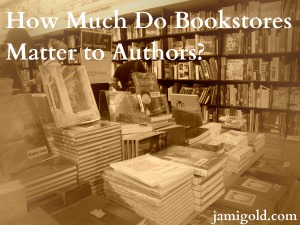 "Sepia-toned display inside bookstore with text ""How Much Do Bookstores Matter to Authors?"""