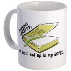"""Careful, or you'll end up in my novel"" mug"