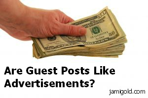 "Hand with dollar bills and text: ""Are Guest Posts Like Advertisements?"""