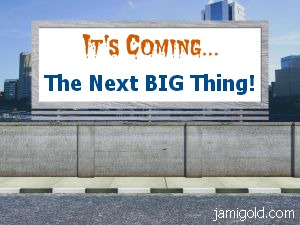 Outdoor billboard with text: It's Coming... The Next BIG Thing""
