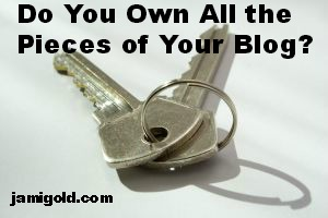 "Picture of Keys with text ""Do You Own All the Pieces of Your Blog"""