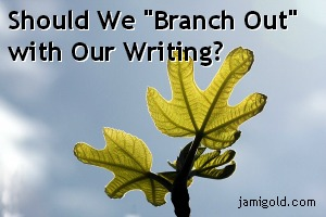 "New leaves branching from a twig with text: Should We ""Branch Out"" with Our Writing?"