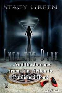 Into the Dark cover image with text: ...And the Journey from Fan Fiction to Published Book