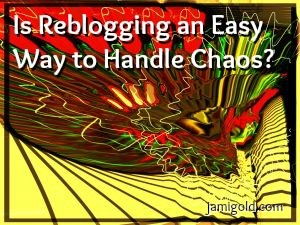 Chaotic colors with text: Is Reblogging an Easy Way to Handle Chaos?