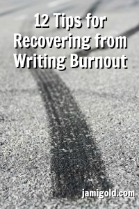 Tire burnout mark on pavement with text: 12 Tips for Recovering from Writing Burnout