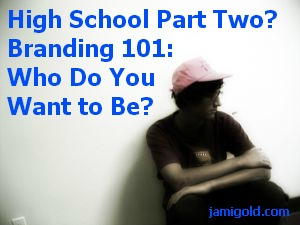 Student in hallway with text: High School Part Two? Branding 101: Who Do You Want to Be?