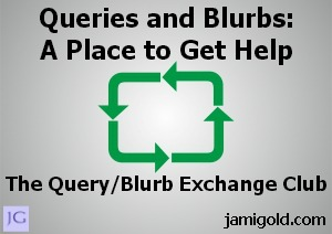 Arrows connecting to each other with text: Queries and Blurbs: A Place to Get Help. The Query/Blurb Exchange Club