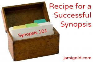Index card box with text: Recipe for a Successful Synopsis, Synopsis 101