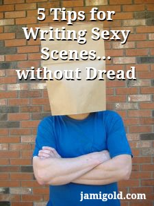 Man with a bag on his head with text: 5 Tips for Writing Sexy Scenes...without Dread