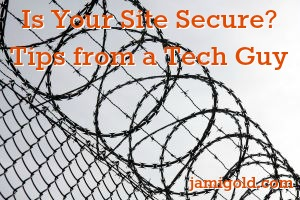 Barbed wire fence with text: Is Your Site Secure? Tips from a Tech Guy