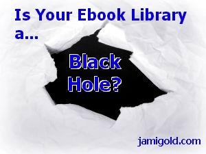 Black hole in middle of paper with text: Is Your Ebook Library a Black Hole?