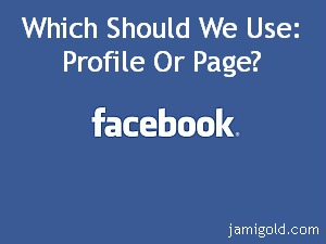 Facebook logo with text: Which Should We Use: Profile or Page?