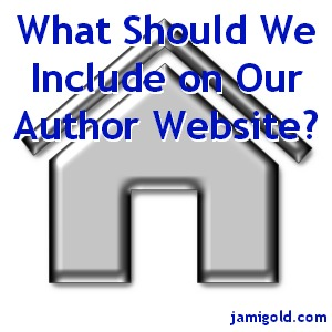 "A web ""home"" button with text: What Should We Include on Our Author Website?"