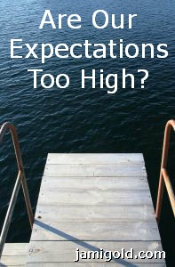View from diving platform high over lake with text: Are Our Expectations Too High?