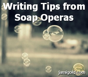Floating soap bubbles with text: Writing Tips from Soap Operas