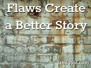 Rusted and stained brick wall with text: Flaws Create a Better Story