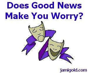 Happy and sad drama masks with text: Does Good News Make You Worry?