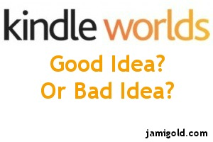 Kindle Worlds logo with text: Good Idea? Or Bad Idea?