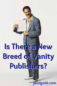 Sleazy salesman holding a contract with text: Is There a New Breed of Vanity Publishers?