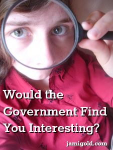 Woman looking through a magnifying glass with text: Would the Government Find You Interesting?