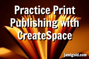 Open book with text: Practice Print Publishing with CreateSpace