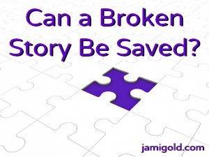 Puzzle missing a piece with text: Can a Broken Story Be Saved?