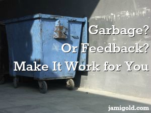 Dumpster with text: Garbage? Or Feedback? Make It Work for You