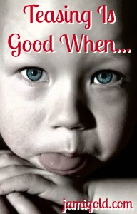 Child sticking out his tongue with text: Teasing Is Good When...