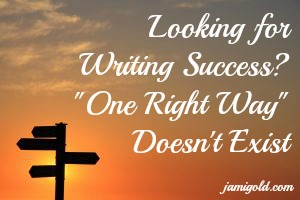 "Sunset silhouette of a direction sign with text: Looking for Writing Success? ""One Right Way"" Doesn't Exist"