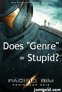 "Pacific Rim poster from ComicCon with text: Does ""Genre"" = Stupid?"