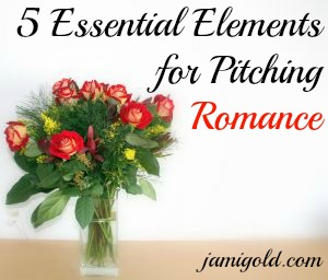 A bouquet of roses in a vase with text: 5 Essential Elements for Pitching Romance
