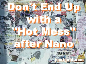 "Leftover scraps of many posters with text: Don't End Up with a ""Hot Mess"" after NaNo"