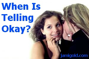 Woman whispering into another woman's ear with text: When Is Telling Okay?
