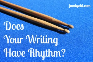 Two drumsticks with text: Does Your Writing Have Rhythm?