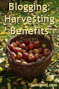 Basket of harvested apples with text: Blogging: Harvesting Benefits