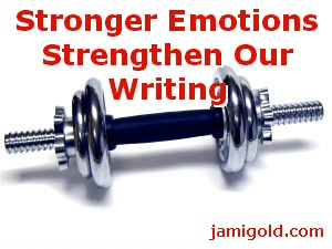 Dumbbell with text: Stronger Emotions Strengthen Our Writing
