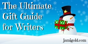 Snowman holding gift with text: The Ultimate Gift Guide for Writers