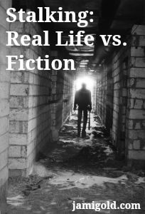 Dark tunnel with figure at the end with text: Stalking: Real Life vs. Fiction