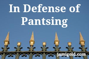 Iron fence with pointed finials with text: In Defense of Pantsing