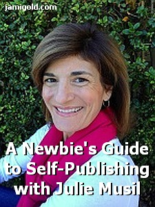 Picture of Julie Musil with text: A Newbie Guide to Self-Publishing with Julie Musil