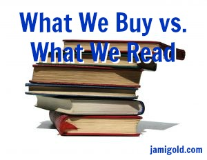 Pile of books with text: What We Buy vs. What We Read