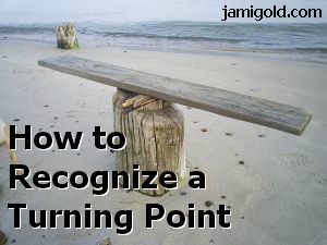 Wood plank balanced on an old pier post with text: How to Recognize a Turning Point