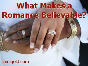 Wedding picture of couple holding hands with text: What Makes a Romance Believable?
