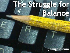 Chewed pencil on a keyboard with text: The Struggle for Balance