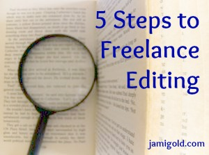 Magnifying glass on a book with text: 5 Steps to Freelance Editing
