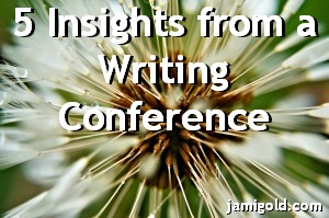 Close up of a dandelion at seed with text: 5 Insights from a Writing Conference