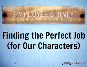 Employee Only sign with text: Finding the Perfect Job (for Our Characters)