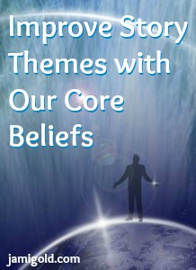 Graphic of human looking up at space with text: Improve Story Themes with Our Core Beliefs
