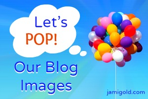 Balloons against blue sky with text: Let's Pop! Our Blog Images