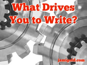 Gears with text: What Drives You to Write?